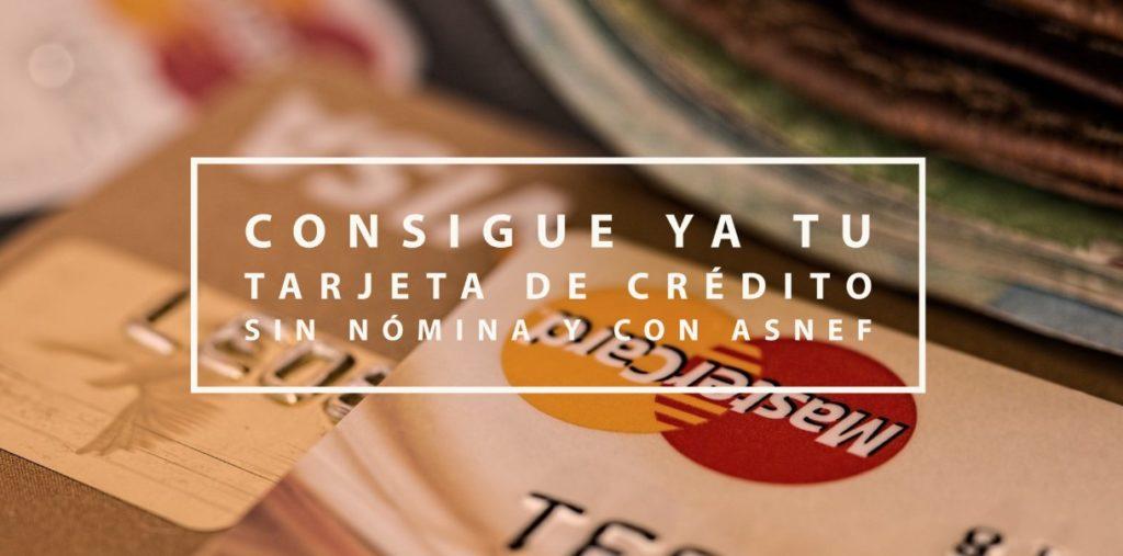 Consigue ya tu tarjeta de crédito sin nómina y con asnef