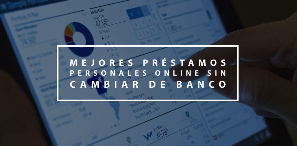 Mejores préstamos personales online sin cambiar de banco