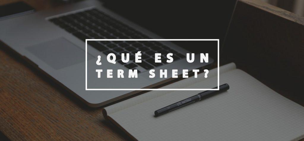 ¿Qué es un Term Sheet?